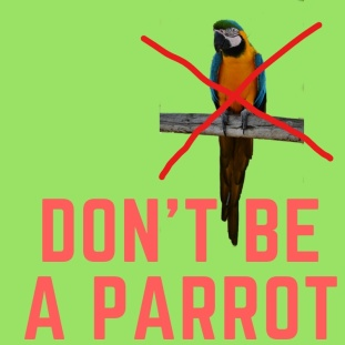 dont be a parrot